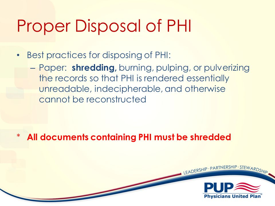 Proper Disposal of PHI Best practices for disposing of PHI:
