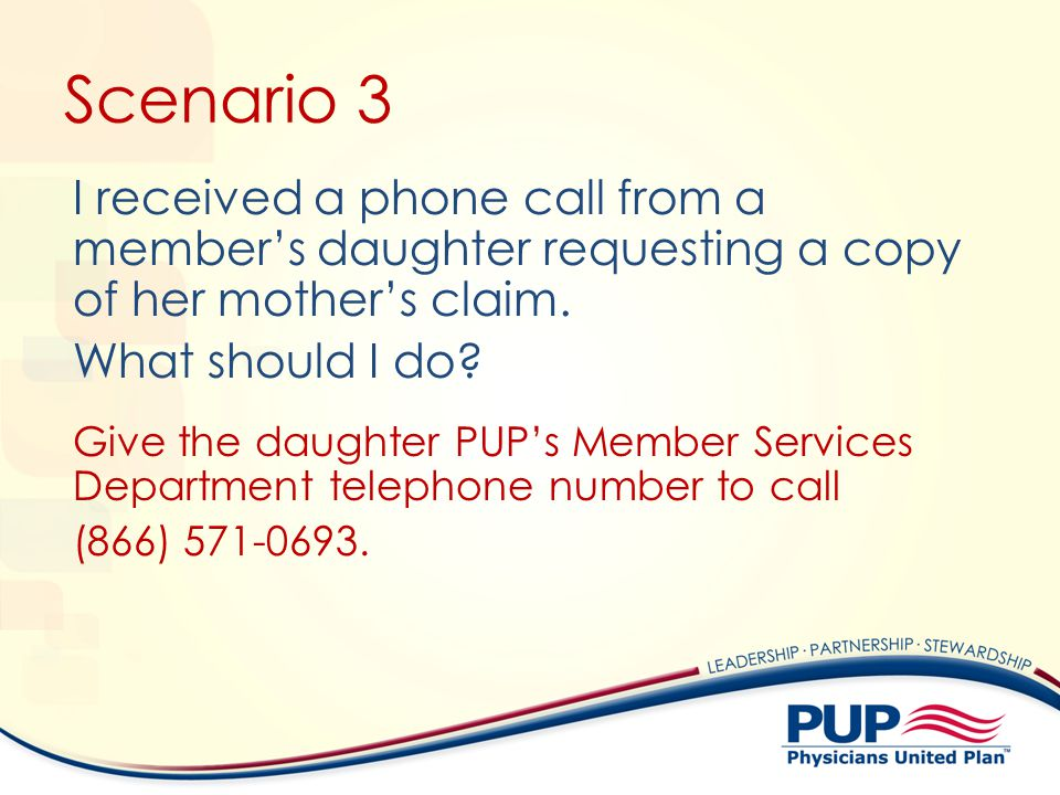 Scenario 3 I received a phone call from a member's daughter requesting a copy of her mother's claim. What should I do