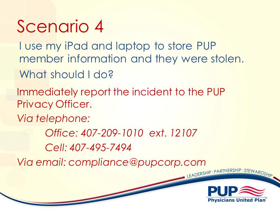 Scenario 4 I use my iPad and laptop to store PUP member information and they were stolen. What should I do
