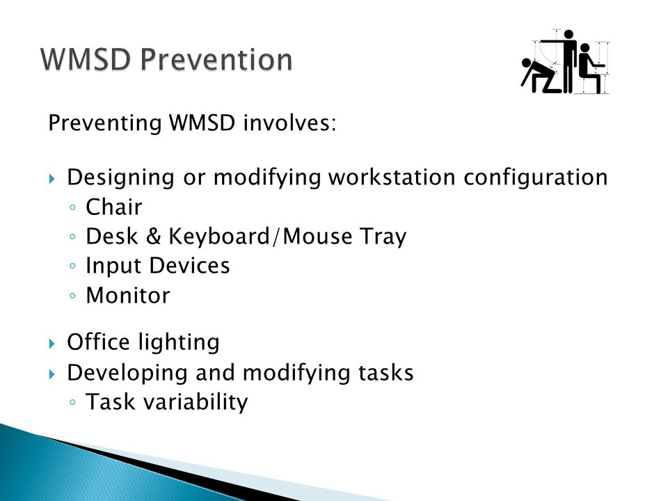 WMSD Prevention Preventing WMSD involves: