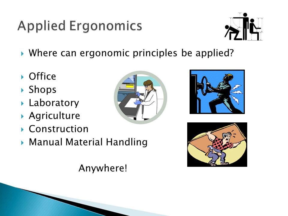 Applied Ergonomics Where can ergonomic principles be applied Office