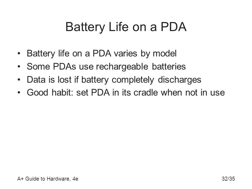 Battery Life on a PDA Battery life on a PDA varies by model