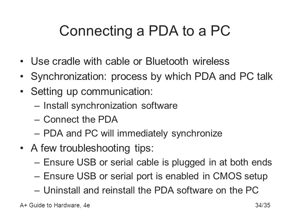 Connecting a PDA to a PC Use cradle with cable or Bluetooth wireless