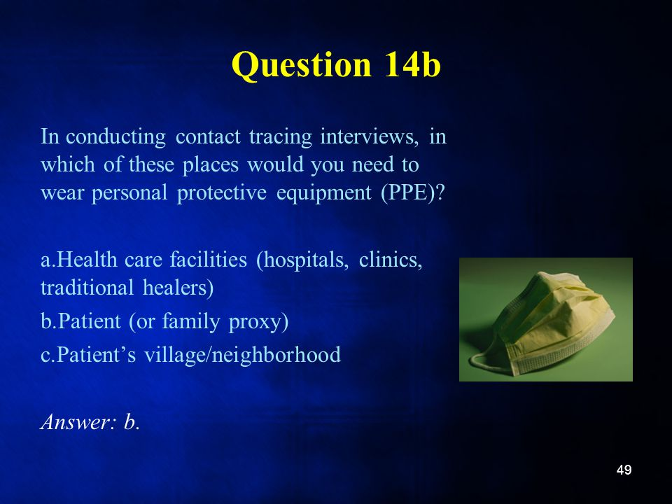 Question 14b In conducting contact tracing interviews, in which of these places would you need to wear personal protective equipment (PPE)