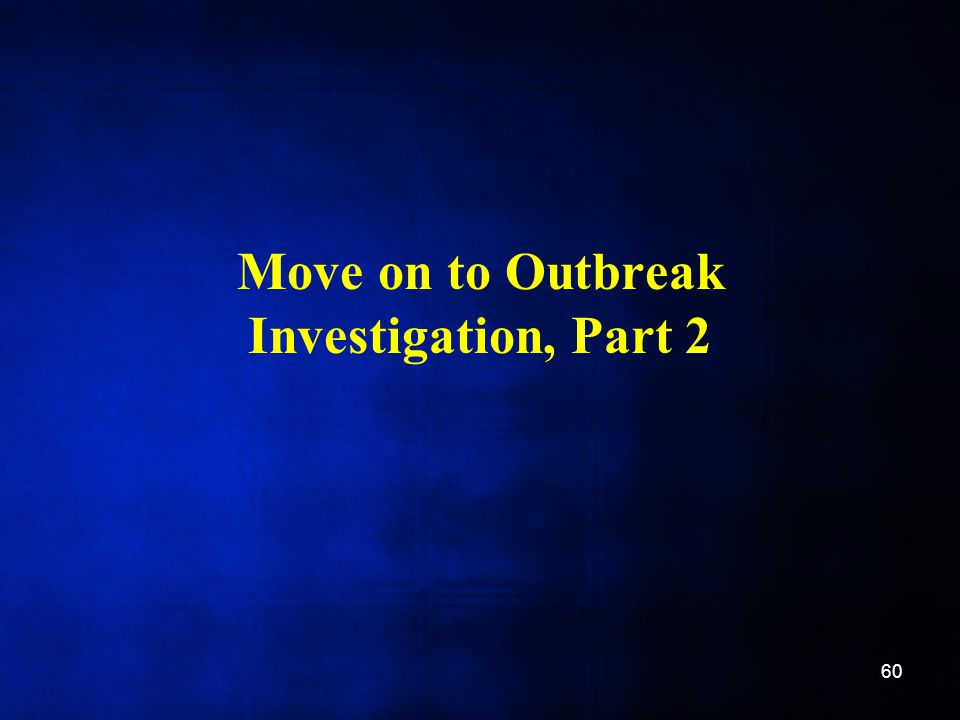Move on to Outbreak Investigation, Part 2
