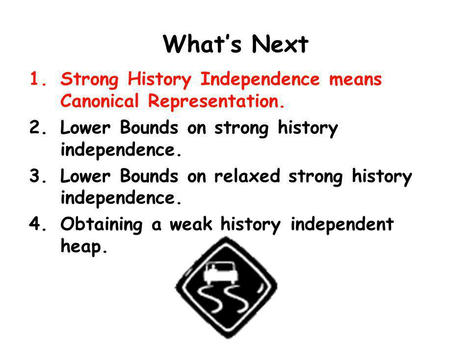 What's Next Strong History Independence means Canonical Representation. Lower Bounds on strong history independence.