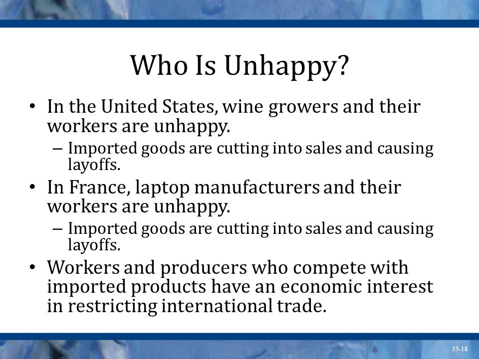 Who Is Unhappy In the United States, wine growers and their workers are unhappy. Imported goods are cutting into sales and causing layoffs.