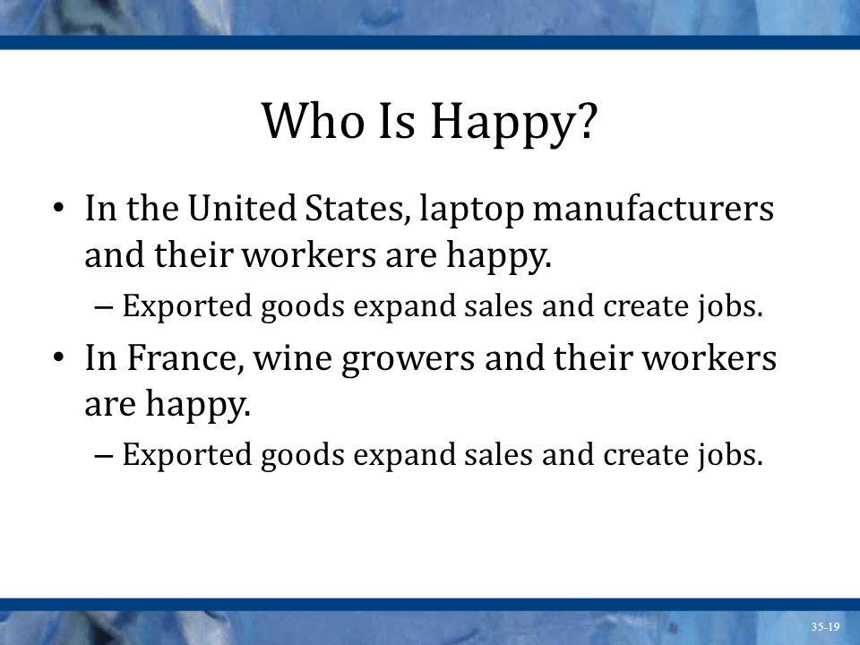 Who Is Happy In the United States, laptop manufacturers and their workers are happy. Exported goods expand sales and create jobs.