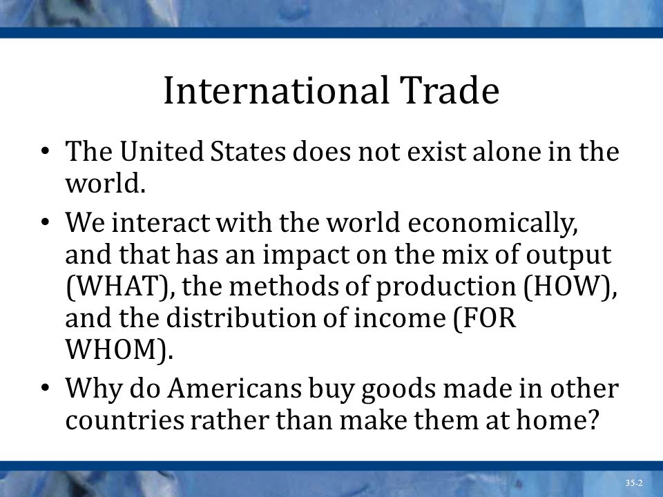 International Trade The United States does not exist alone in the world.