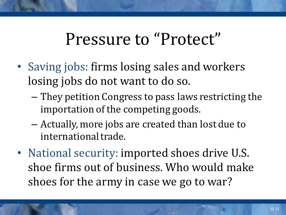 Pressure to Protect Saving jobs: firms losing sales and workers losing jobs do not want to do so.