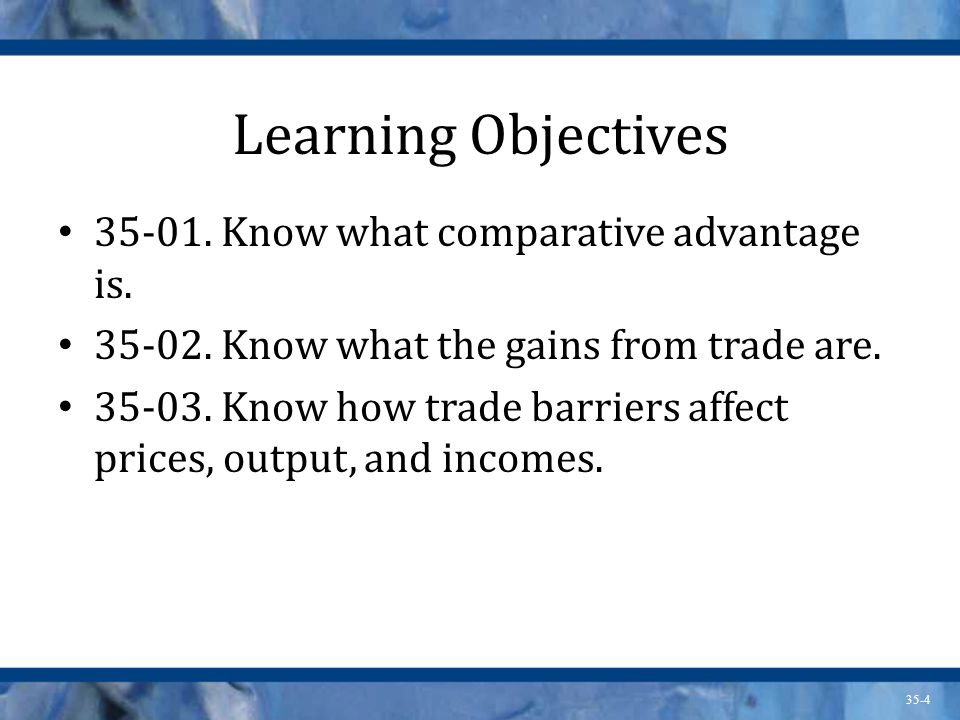 Learning Objectives 35-01. Know what comparative advantage is.