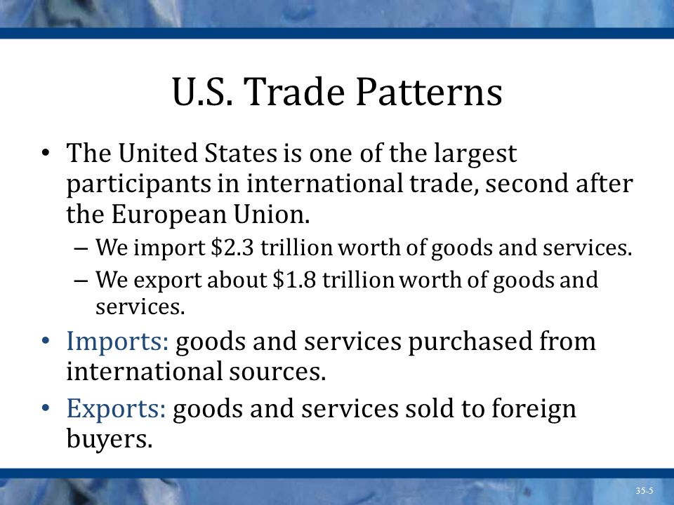 U.S. Trade Patterns The United States is one of the largest participants in international trade, second after the European Union.