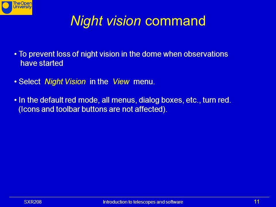 Night vision command To prevent loss of night vision in the dome when observations have started.