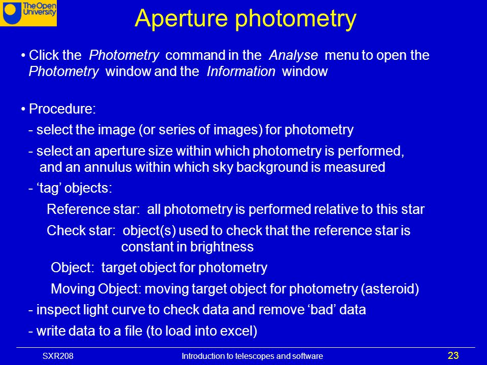 Aperture photometry Click the Photometry command in the Analyse menu to open the Photometry window and the Information window.