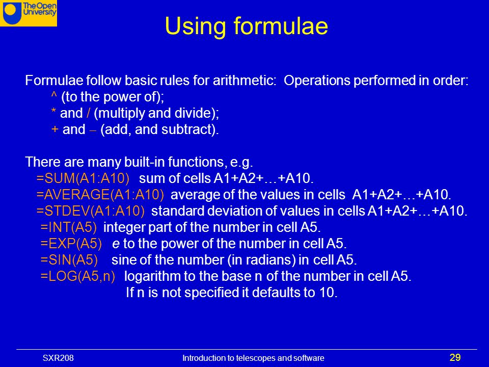 Using formulae Formulae follow basic rules for arithmetic: Operations performed in order:
