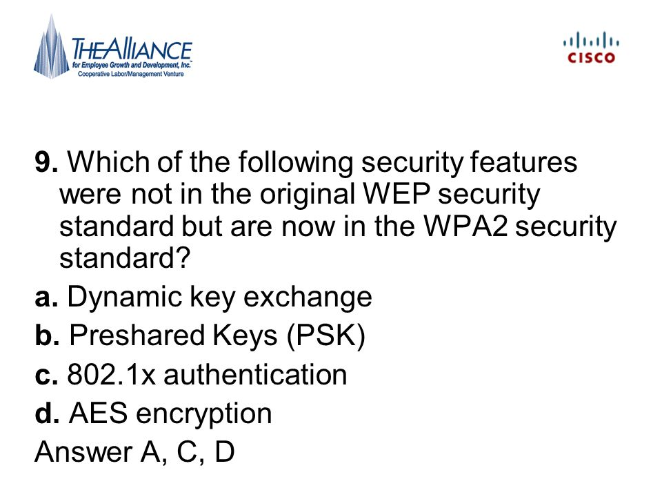 9. Which of the following security features were not in the original WEP security standard but are now in the WPA2 security standard