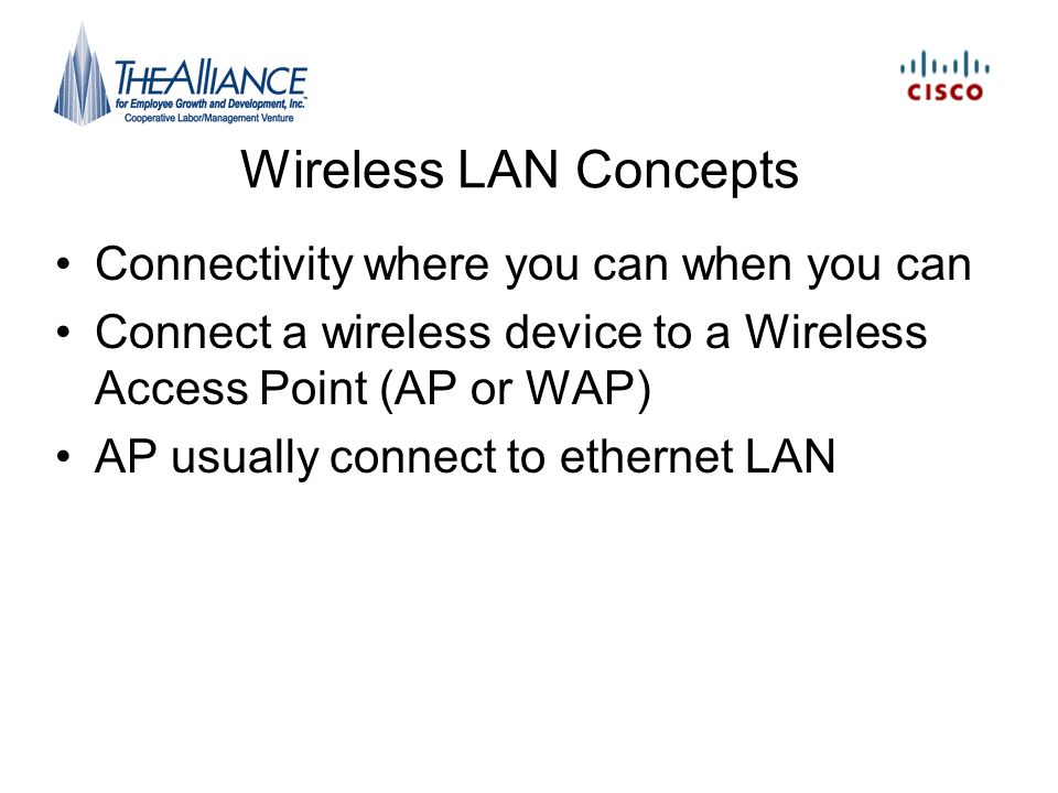 Wireless LAN Concepts Connectivity where you can when you can