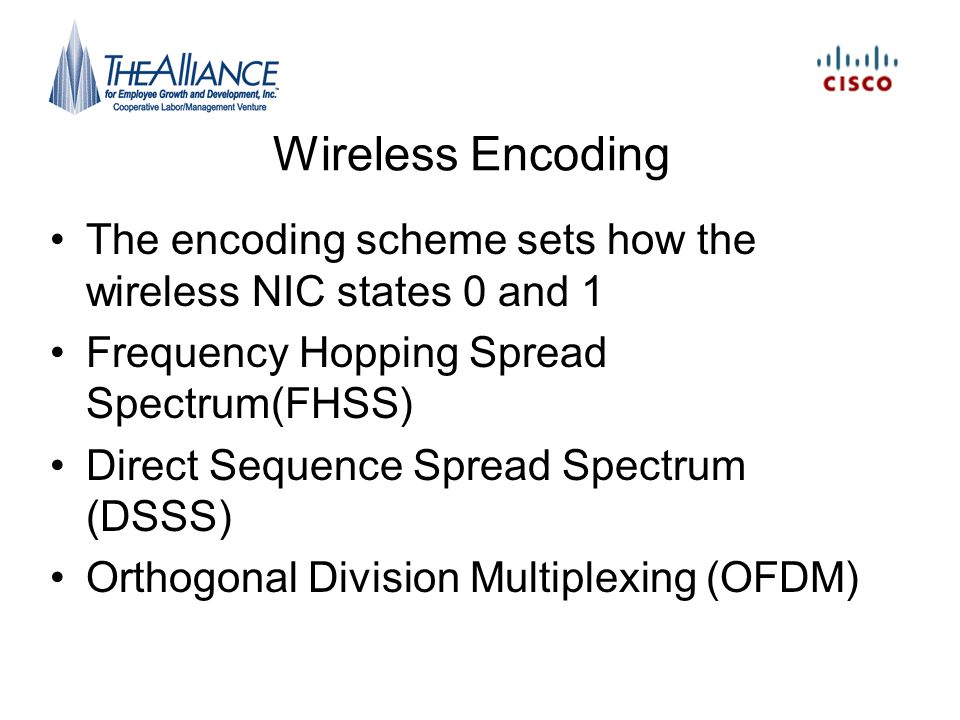 Wireless Encoding The encoding scheme sets how the wireless NIC states 0 and 1. Frequency Hopping Spread Spectrum(FHSS)