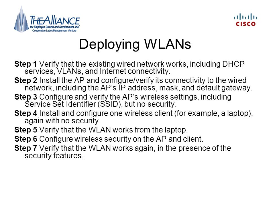 Deploying WLANs Step 1 Verify that the existing wired network works, including DHCP services, VLANs, and Internet connectivity.