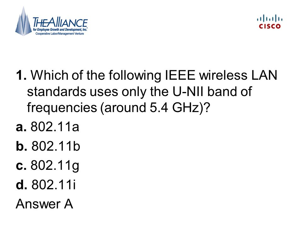 1. Which of the following IEEE wireless LAN standards uses only the U-NII band of frequencies (around 5.4 GHz)