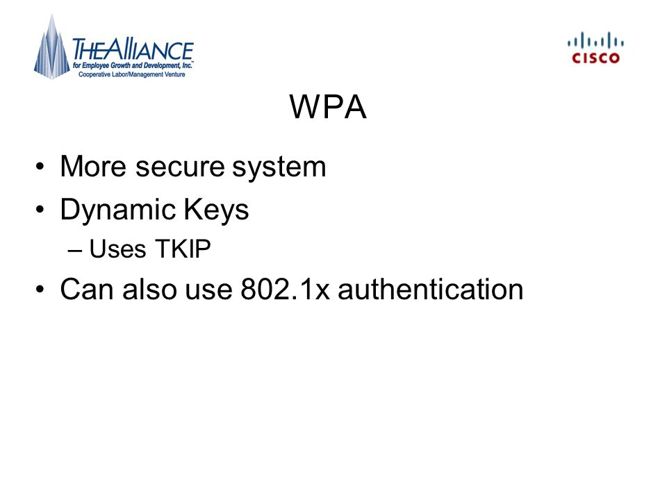 WPA More secure system Dynamic Keys Can also use 802.1x authentication