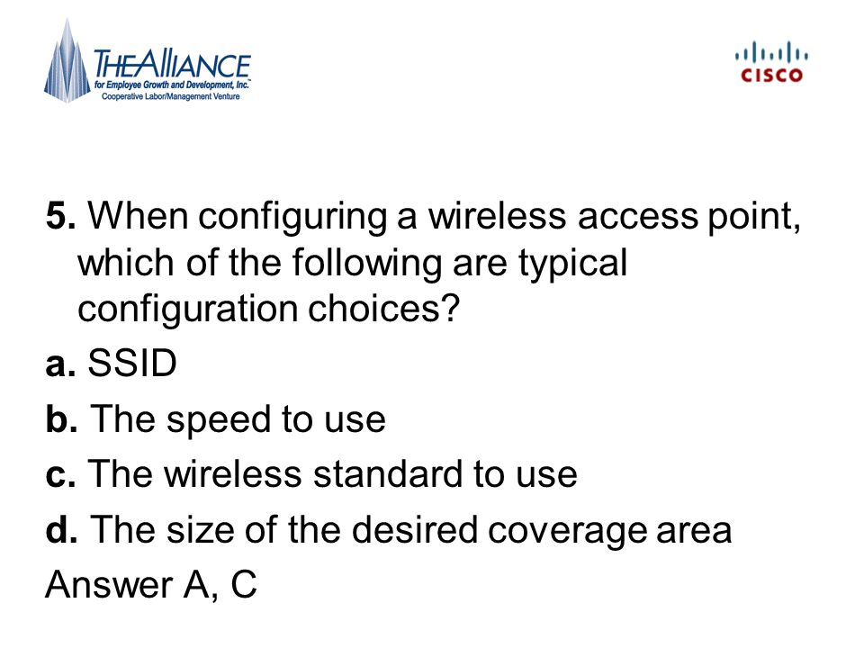 5. When configuring a wireless access point, which of the following are typical configuration choices