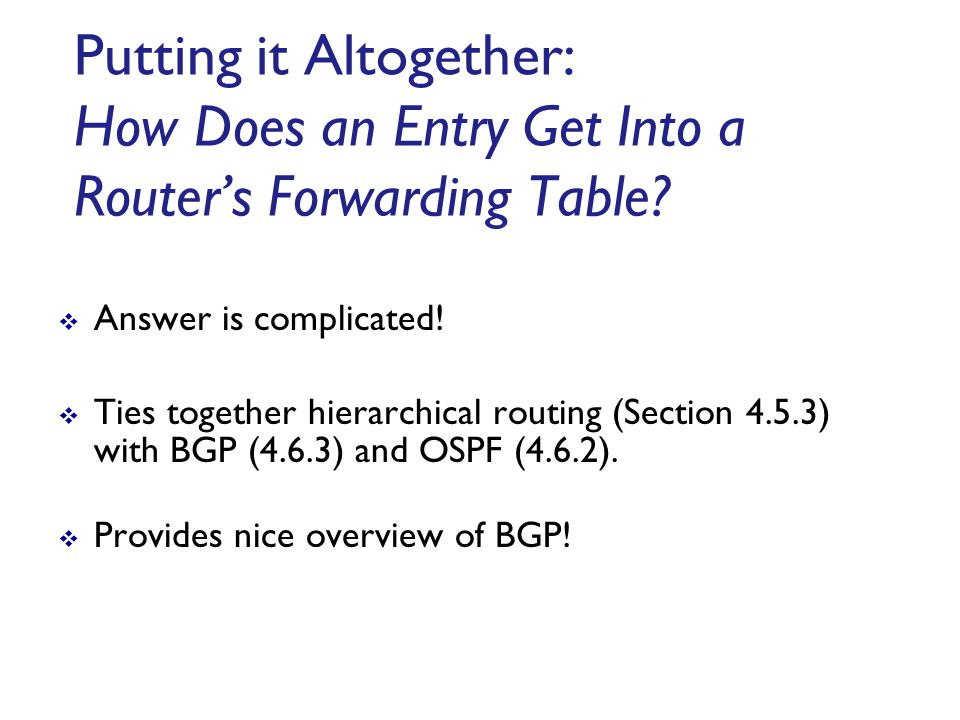 Putting it Altogether: How Does an Entry Get Into a Router's Forwarding Table