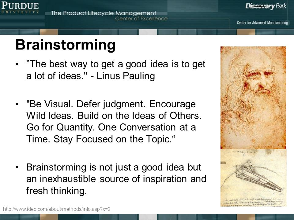 Brainstorming The best way to get a good idea is to get a lot of ideas. - Linus Pauling.