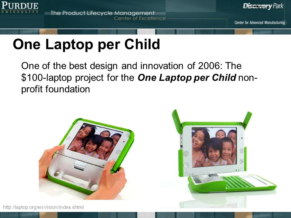 One Laptop per Child One of the best design and innovation of 2006: The $100-laptop project for the One Laptop per Child non-profit foundation.