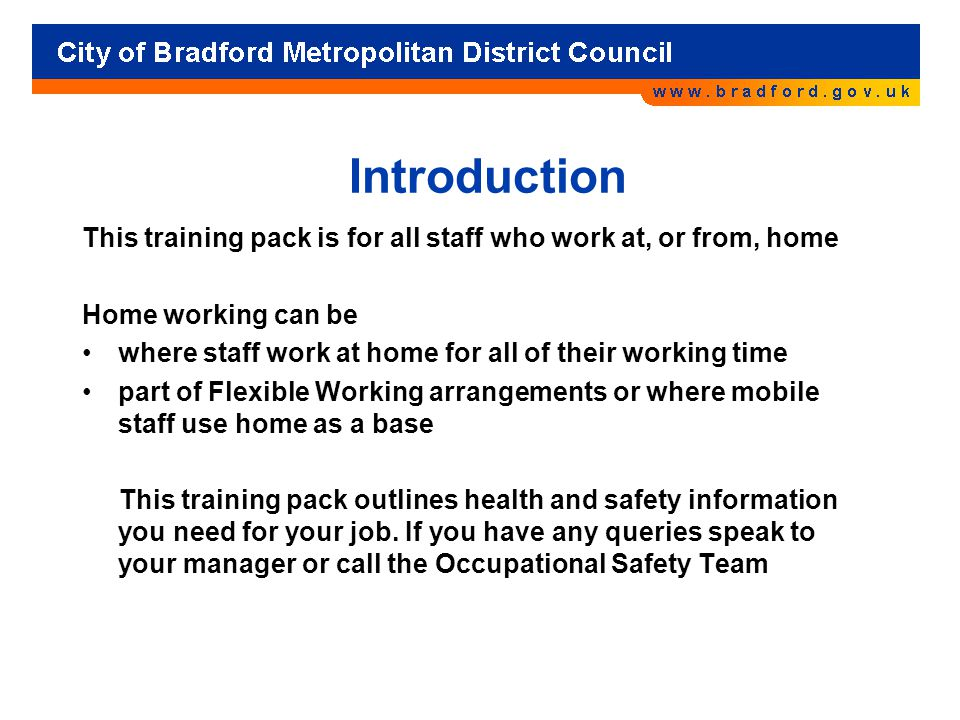 Introduction This training pack is for all staff who work at, or from, home. Home working can be.
