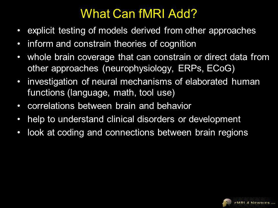 What Can fMRI Add explicit testing of models derived from other approaches. inform and constrain theories of cognition.