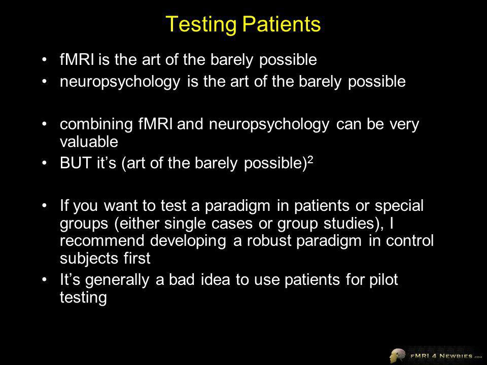 Testing Patients fMRI is the art of the barely possible