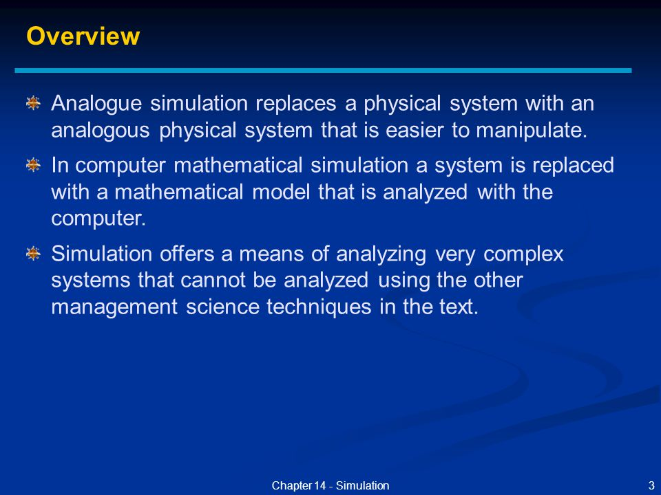 Overview Analogue simulation replaces a physical system with an analogous physical system that is easier to manipulate.