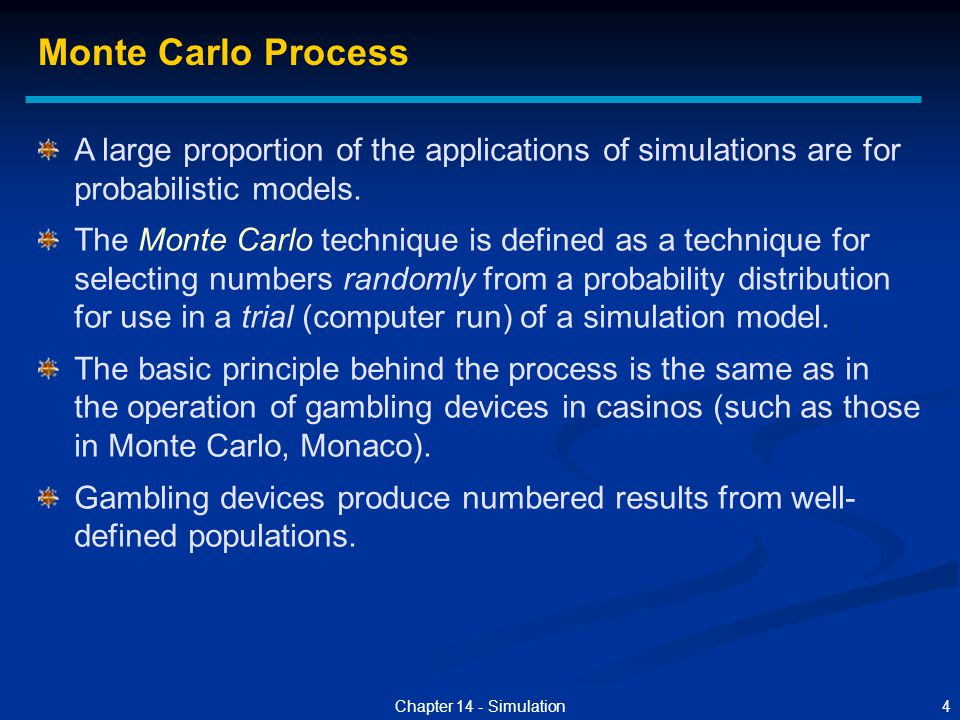 Monte Carlo Process A large proportion of the applications of simulations are for probabilistic models.
