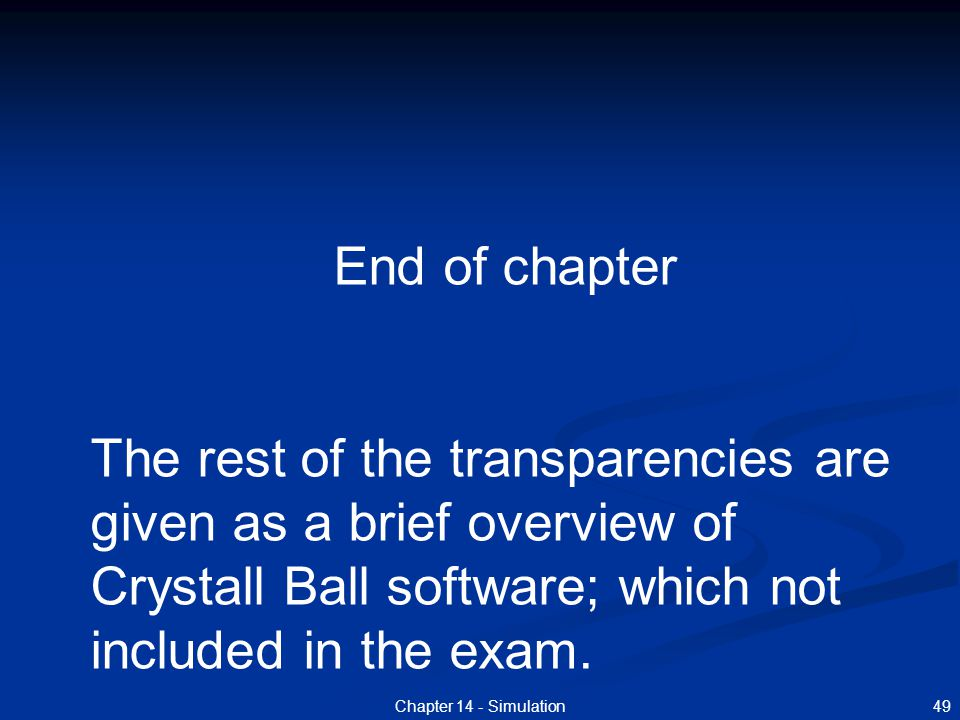 End of chapter The rest of the transparencies are given as a brief overview of Crystall Ball software; which not included in the exam.