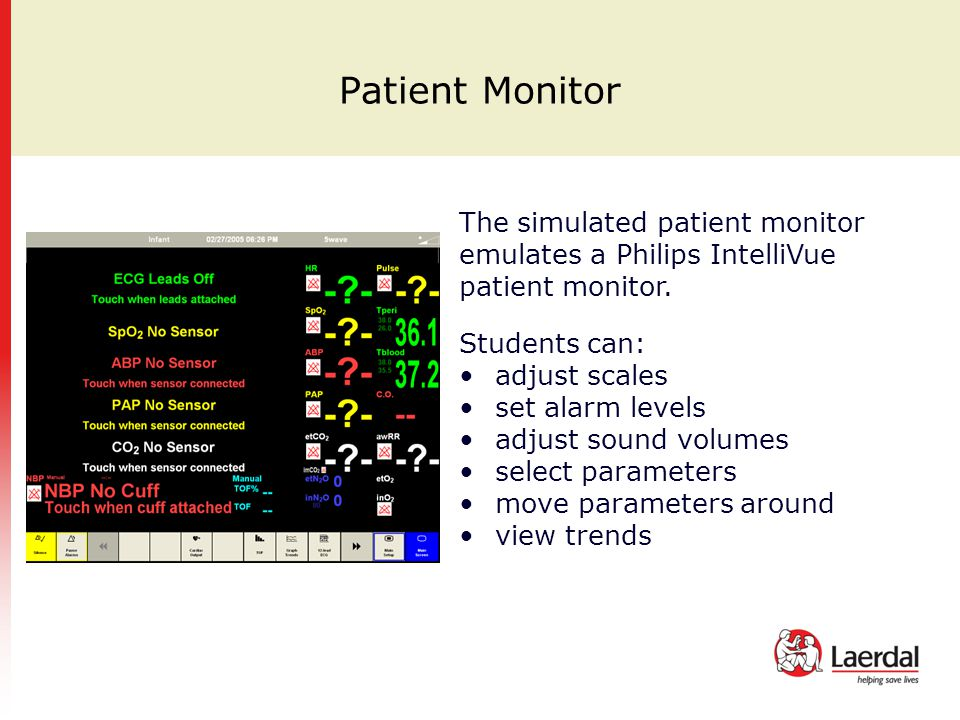 Patient Monitor The simulated patient monitor emulates a Philips IntelliVue patient monitor. Students can:
