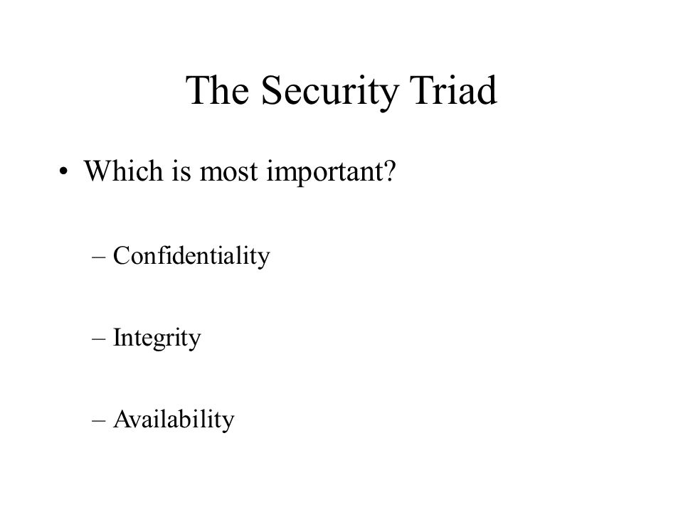 The Security Triad Which is most important Confidentiality Integrity
