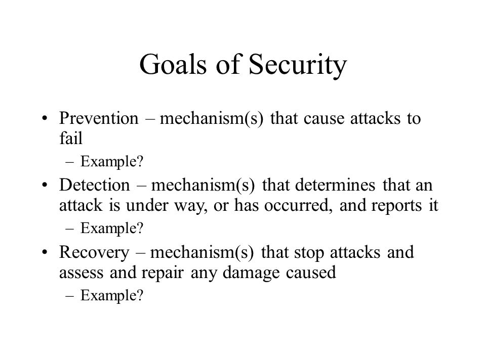 Goals of Security Prevention – mechanism(s) that cause attacks to fail