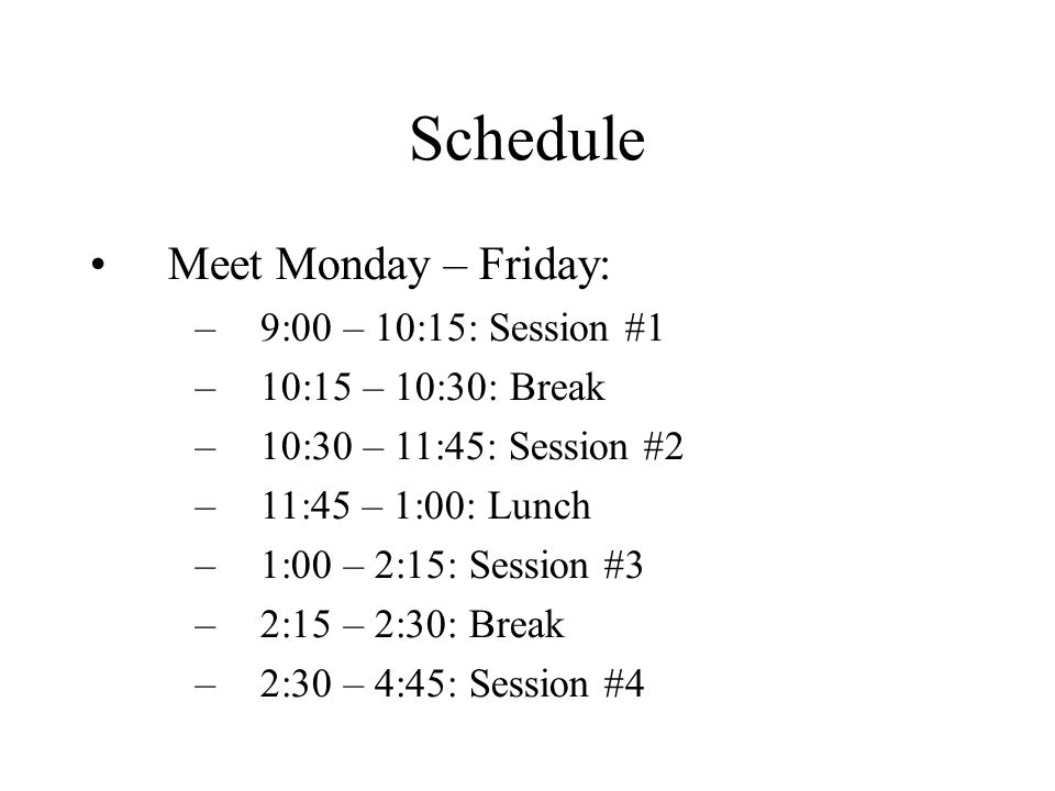 Schedule Meet Monday – Friday: 9:00 – 10:15: Session #1