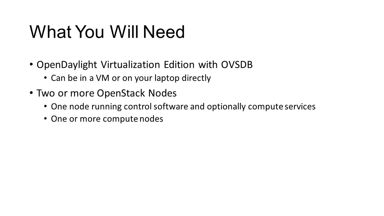 What You Will Need OpenDaylight Virtualization Edition with OVSDB