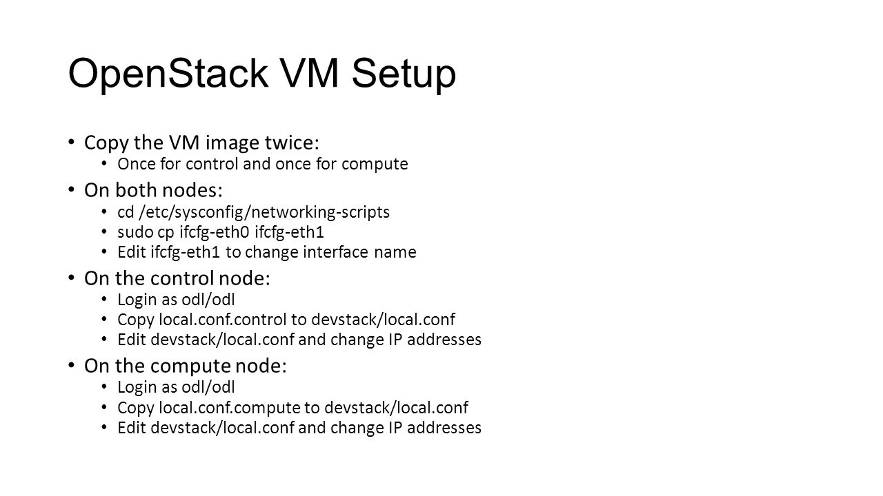 OpenStack VM Setup Copy the VM image twice: On both nodes: