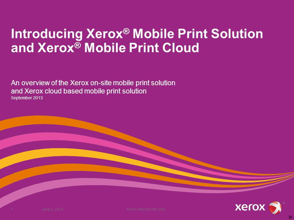 Introducing Xerox® Mobile Print Solution and Xerox® Mobile Print Cloud