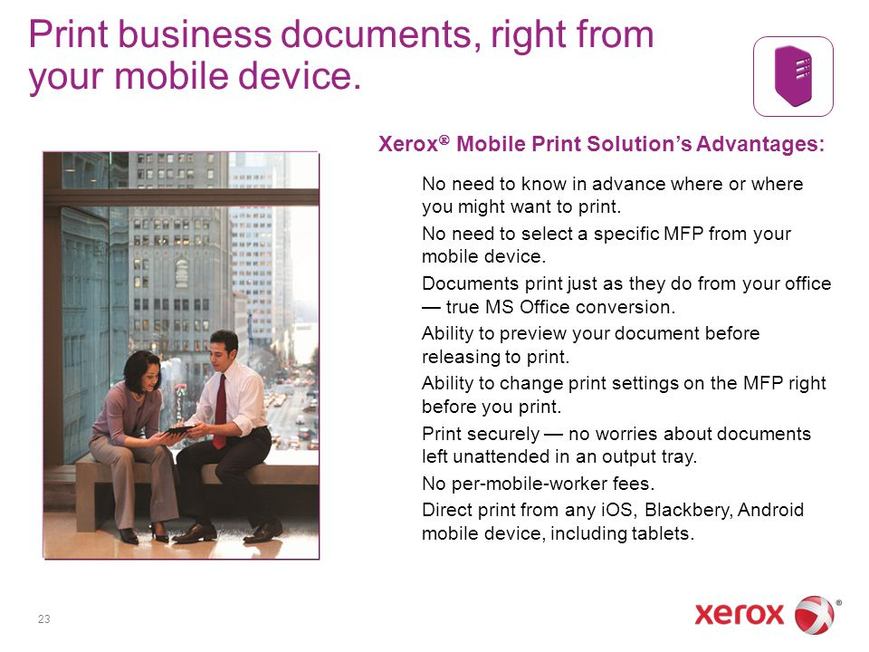 Print business documents, right from your mobile device.