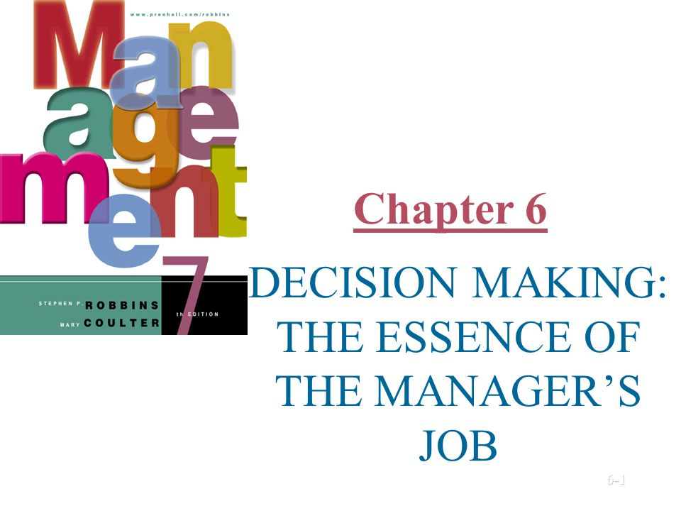 Chapter 6 DECISION MAKING: THE ESSENCE OF THE MANAGER'S JOB