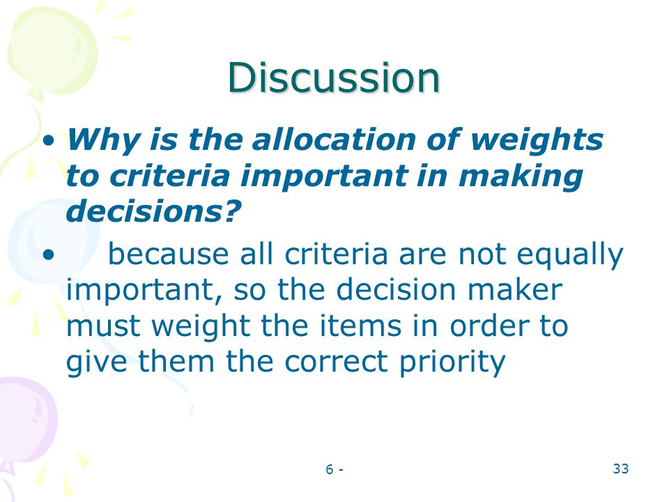 Discussion Why is the allocation of weights to criteria important in making decisions