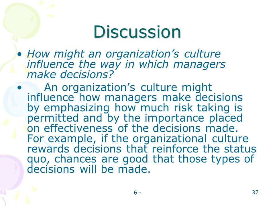 Discussion How might an organization's culture influence the way in which managers make decisions