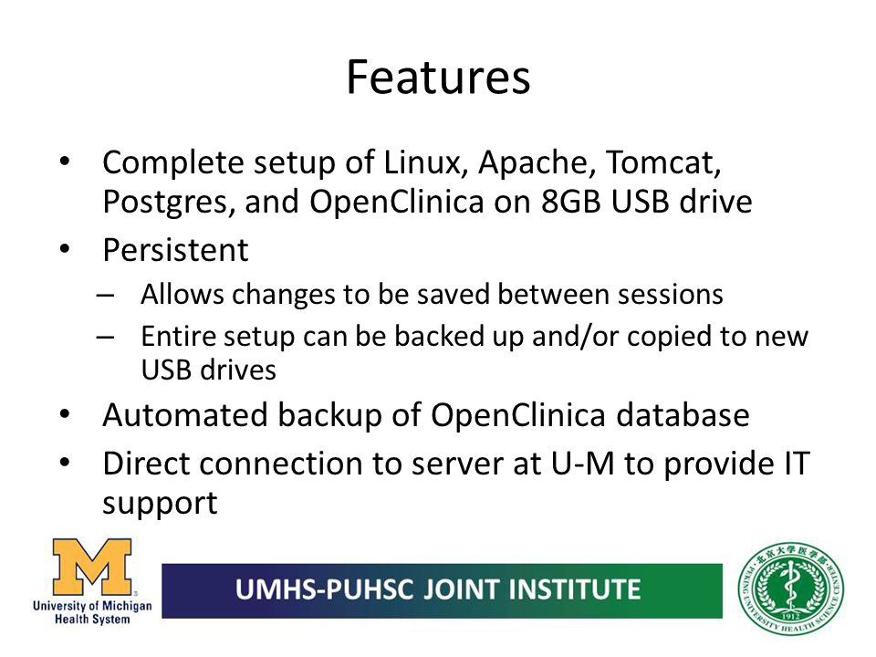 Features Complete setup of Linux, Apache, Tomcat, Postgres, and OpenClinica on 8GB USB drive. Persistent.
