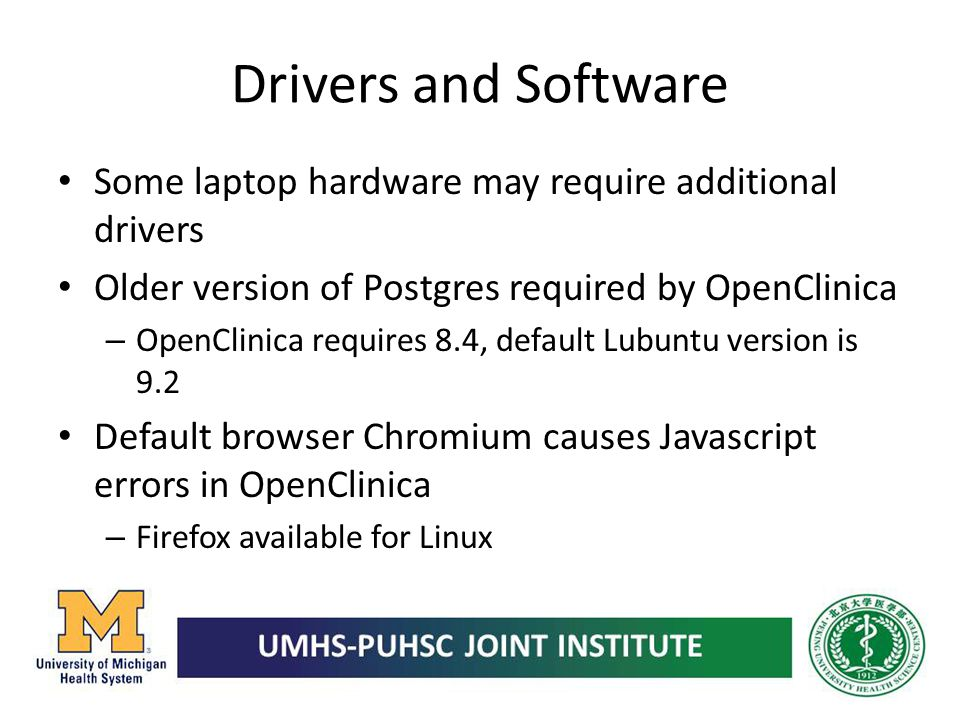 Drivers and Software Some laptop hardware may require additional drivers. Older version of Postgres required by OpenClinica.