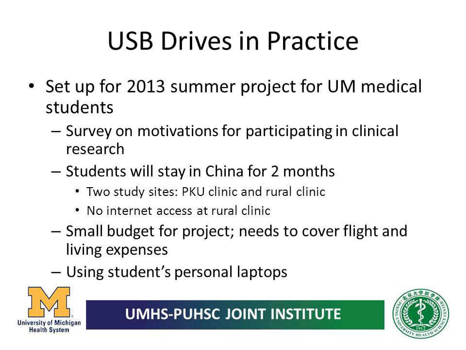 USB Drives in Practice Set up for 2013 summer project for UM medical students. Survey on motivations for participating in clinical research.