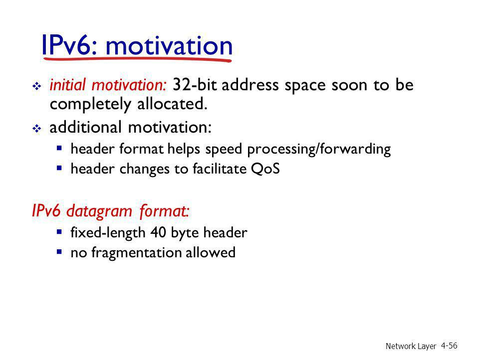 IPv6: motivation initial motivation: 32-bit address space soon to be completely allocated. additional motivation: